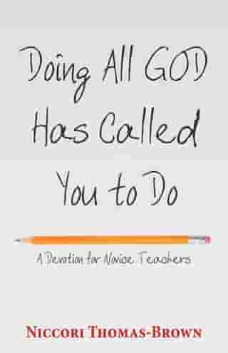 Doing All God Has Called You to Do: A Devotion for Novice Teachers by Niccori Thomas-Brown