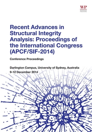 Recent Advances in Structural Integrity Analysis - Proceedings of the International Congress (APCF/SIF-2014) (APCFS/SIF 2014)