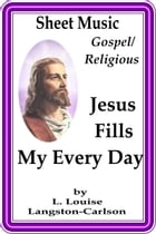 Sheet Music Jesus Fills My Every Day by L. Louise Langston-Carlson