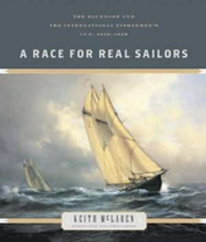 A Race for Real Sailors: Bluenose and the International Fisherman's Cup 1920 - 1938