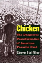 Chicken: The Dangerous Transformation of America's Favorite Food by Steve Striffler