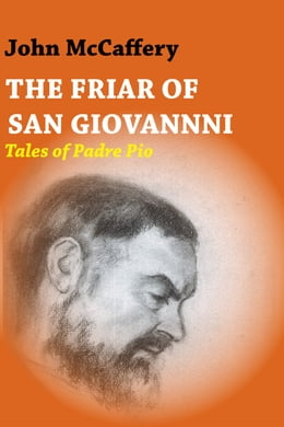 Book The Friar of San Giovanni: Tales of Padre Pio by John McCaffery