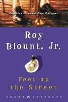 Feet on the Street: Rambles Around New Orleans by Roy Blount, Jr.