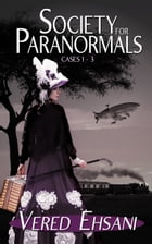 Society for Paranormals: Cases 1 - 3 Boxset by Vered Ehsani