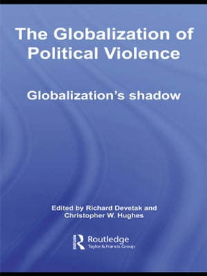 The Globalization of Political Violence Globalization's Shadow