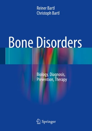 Bone Disorders: Biology, Diagnosis, Prevention, Therapy by Reiner Bartl