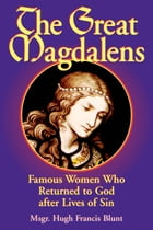 The Great Magdalens: Famous Women Who Returned to God after Lives of Sin by Hugh Francis Blunt