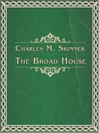 The Broad House by Charles M. Skinner