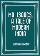 Mr. Isaacs, A Tale of Modern India by F. Marion Crawford