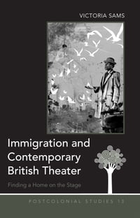 Immigration and Contemporary British Theater: Finding a Home on the Stage