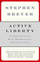 Active Liberty: Interpreting Our Democratic Constitution by Stephen Breyer