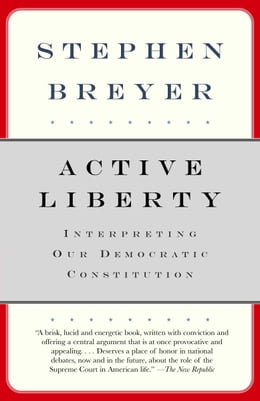 Book Active Liberty: Interpreting Our Democratic Constitution by Stephen Breyer