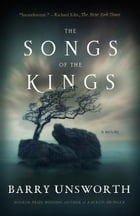 The Songs of the Kings: A Novel by Barry Unsworth