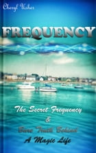 FREQUENCY: The Secret Frequency & Bare Truth Behind a Magic Life by Cheryl Usher Stevens