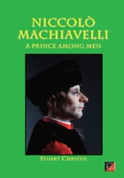 NICCOLÒ MACHIAVELLI. A Prince Among Men by Stuart Christie
