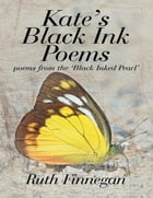Kate's Black Ink Poems: Poems from the 'Black Inked Pearl' by Ruth Finnegan