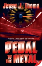 Pedal to the Metal by Jesse J. Thoma