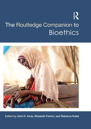 The Routledge Companion to Bioethics