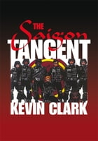 The Saigon Tangent by Kevin Clark