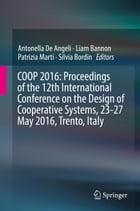 COOP 2016: Proceedings of the 12th International Conference on the Design of Cooperative Systems, 23-27 May 2016, Trento, Italy by Patrizia Marti