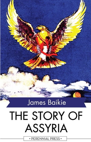 The Story of Assyria by James Baikie