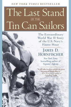 The Last Stand of the Tin Can Sailors The Extraordinary World War II Story of the U.S. Navy's Finest Hour