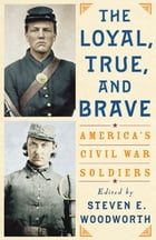 The Loyal, True, and Brave: America's Civil War Soldiers