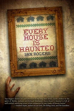 Book Every House Is Haunted by Ian Rogers