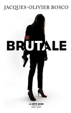Brutale by Jacques-Olivier BOSCO