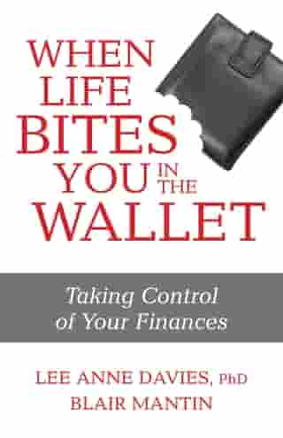 When Life Bites you in the Wallet: Taking Control of Your Finances by Lee Anne Davies
