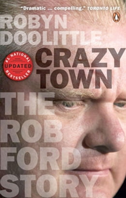 Book Crazy Town: The Rob Ford Story by Robyn Doolittle