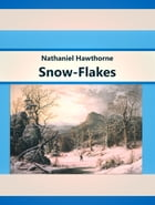 Snow-Flakes by Nathaniel Hawthorne