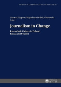 Journalism in Change: Journalistic Culture in Poland, Russia and Sweden