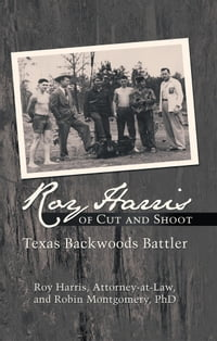 Roy Harris of Cut and Shoot: Texas Backwoods Battler