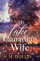 My Fake Canadian Wife by M. Hollis