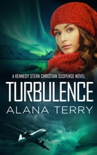 Turbulence: A Kennedy Stern Christian Suspense Novel, #5 by Alana Terry