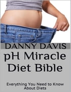 Ph Miracle Diet Bible: Everything You Need to Know About Diets by Danny Davis
