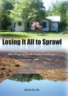 Losing It All to Sprawl: How Progress Ate My Cracker Landscape by Bill Belleville