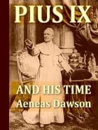Pius IX and His Time by Aeneas MacDonell Dawson