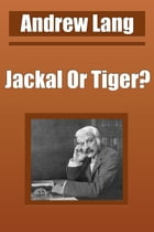 Jackal Or Tiger? by Andrew Lang