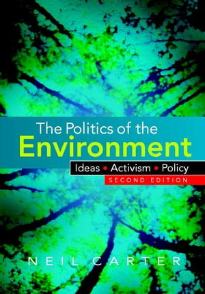 The Politics of the Environment Ideas,  Activism,  Policy