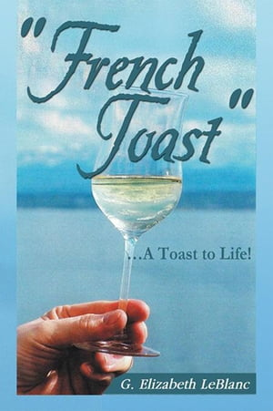 """""""French Toast'': … a Toast to Life!"""