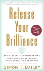 Release Your Brilliance: The 4 Steps to Transforming Your Life and Revealing Your Genius to the…