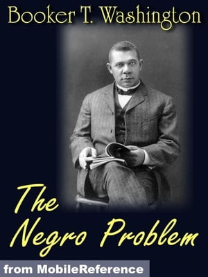 The Negro Problem. Illustrated.: Booker T. Washington,  W.E. Burghardt DuBois,  Charles W. Chesnutt,  Wilford H. Smith,  H.T. Kealing,  Paul Laurence Dunba