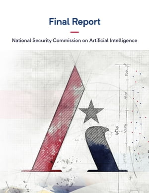 Final Report by National Security Commission on Artificial Intelligence