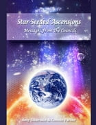 Star-Seeded Ascensions - Messages from the Councils by Amy Sikarskie