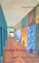 Unreal Perception: and Other Stories by Hassan M.M. Tabib