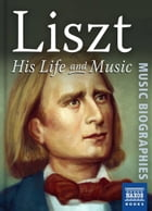 Liszt: His Life and Music by Malcolm Hayes