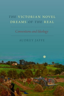 Book The Victorian Novel Dreams of the Real: Conventions and Ideology by Audrey Jaffe