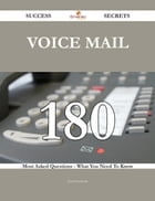 Voice Mail 180 Success Secrets - 180 Most Asked Questions On Voice Mail - What You Need To Know